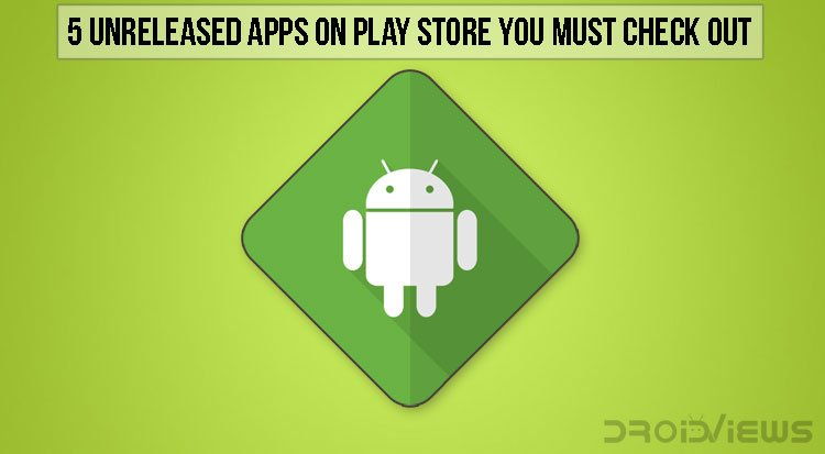 Unreleased Android Apps