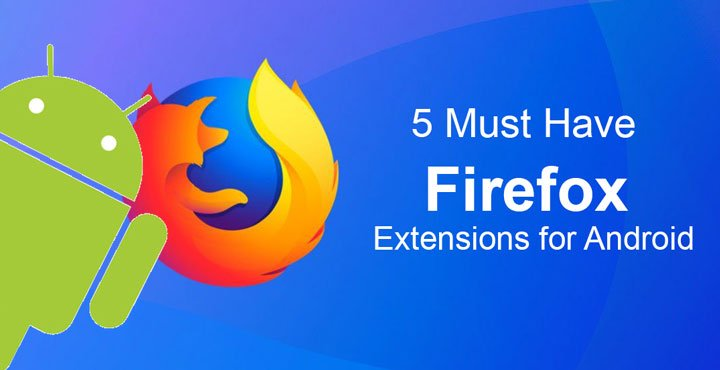 5 Must Have Firefox Extensions for Android
