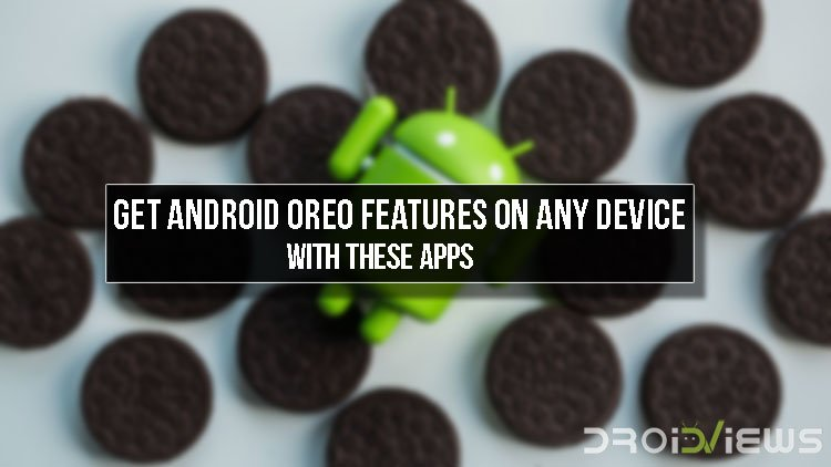 Get Android Oreo Features on Any Device