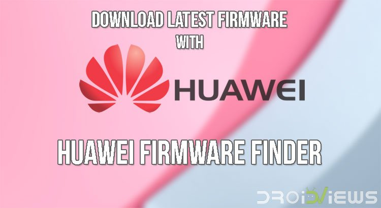 Download Huawei firmware - Huawei Firmware Finder