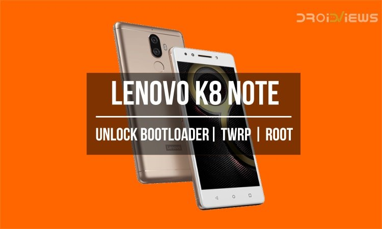 Unlock Bootloader, Install TWRP and Root Lenovo K8 Note