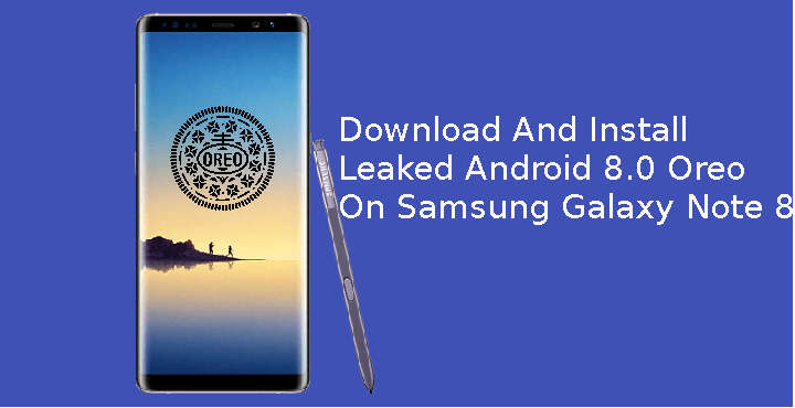 Install Leaked Android 8.0 Oreo on Samsung Galaxy Note 8