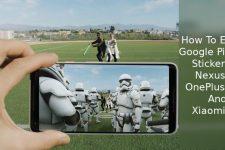 How To Enable Google Pixel AR Stickers On Nexus 6P, OnePlus 3/3T and Xiaomi Mi 5