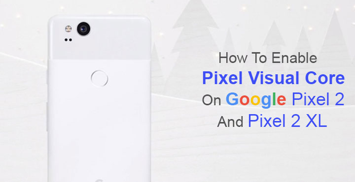 Enable Pixel Visual Core on Google Pixel 2