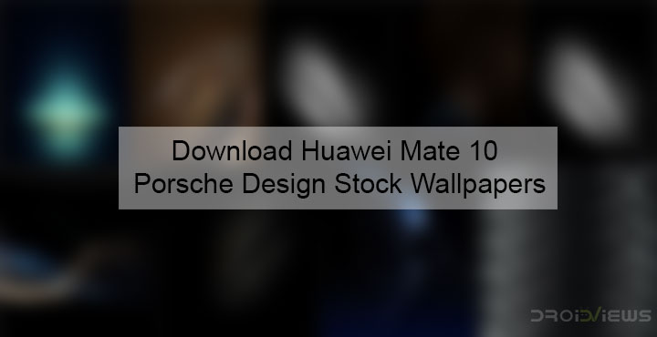 Download Huawei Mate 10 Mate 10 Pro Stock Wallpapers: Download Huawei Mate 10 Porsche Design Stock Wallpapers