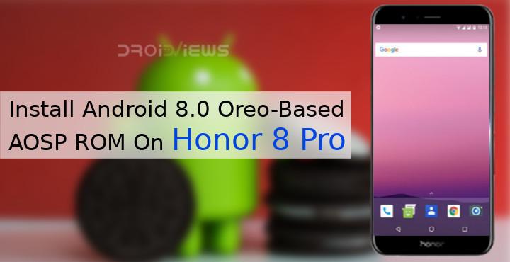 Install Android 8.0 Oreo-Based AOSP ROM On Honor 8 Pro