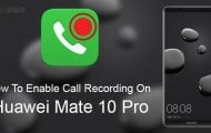 How To Enable Call Recording On Huawei Mate 10 Pro