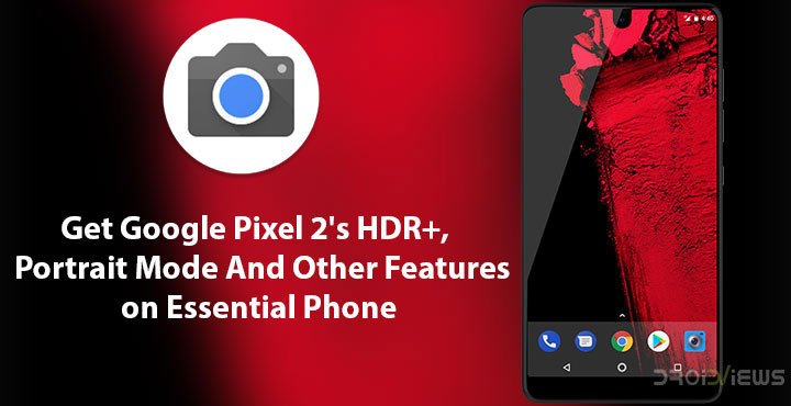 Get Pixel 2's HDR+ and Portrait Mode on Essential Phone