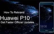How To Rebrand Huawei P10 To Get Official Updates