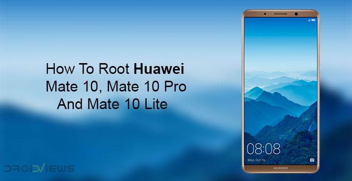 Root Huawei Mate 10, Mate 10 Pro and Mate 10 Lite