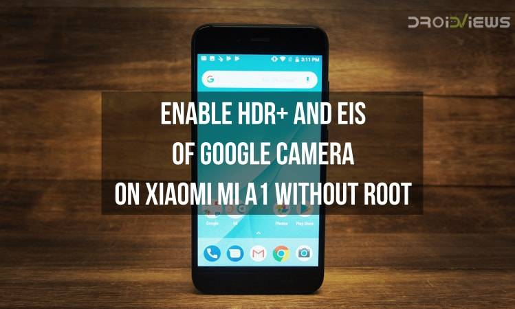 Enable HDR+ and EIS of Google Camera on Xiaomi Mi A1