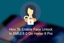 Enable Face Unlock on Honor 8 Pro Running EMUI 8.0