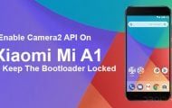 Enable Camera2 API On Xiaomi Mi A1 And Keep The Bootloader locked