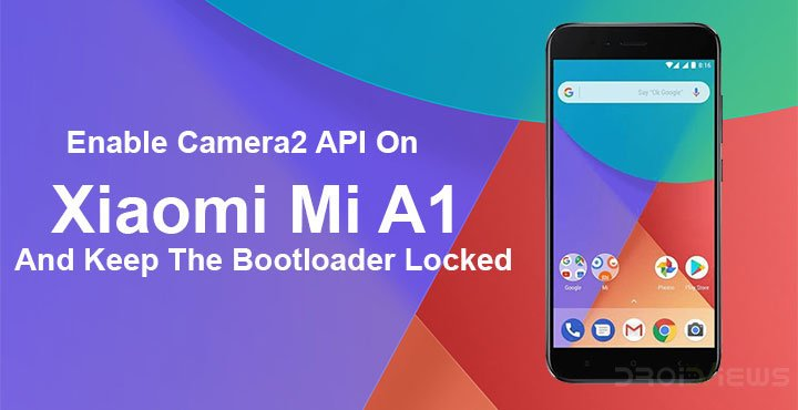 Enable Camera2 API on Xiaomi Mi A1 and Keep Bootloader