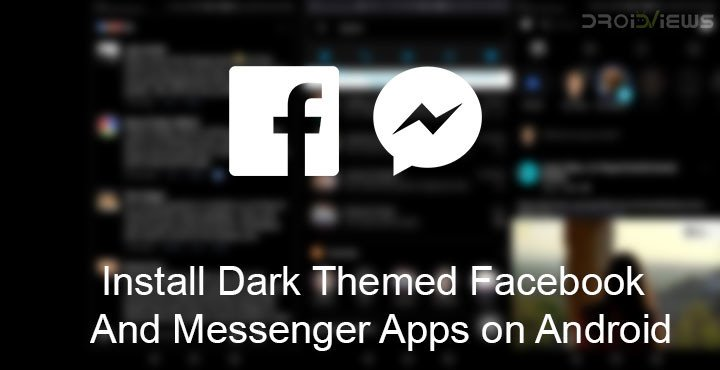 Install Dark Themed Facebook and Messenger on Android | DroidViews