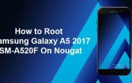 How to Root Samsung Galaxy A5 2017 SM-A520F On Nougat