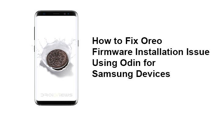 How to Fix Oreo Firmware Installation Issue Using Odin for Samsung Devices