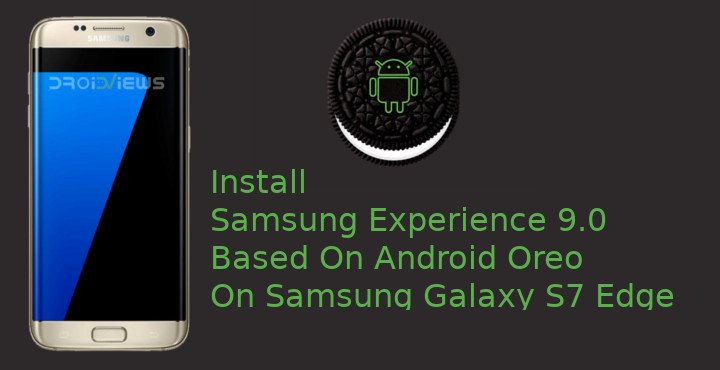 Install Samsung Experience 9.0 Based On Android Oreo On Samsung Galaxy S7 Edge