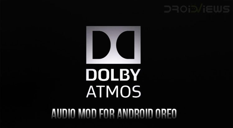 Dolby Atmos Audio Mod on Android Oreo