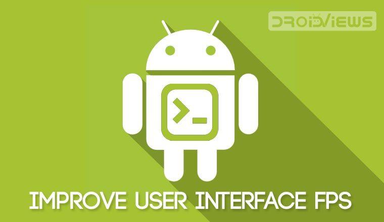 Improve User Interface FPS on Android Build.prop Tweak