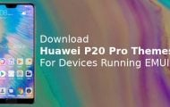 Download Huawei P20 Pro Themes For Devices Running EMUI 8.0