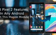 Get Pixel 2 Features On Any Android With This Magisk Module