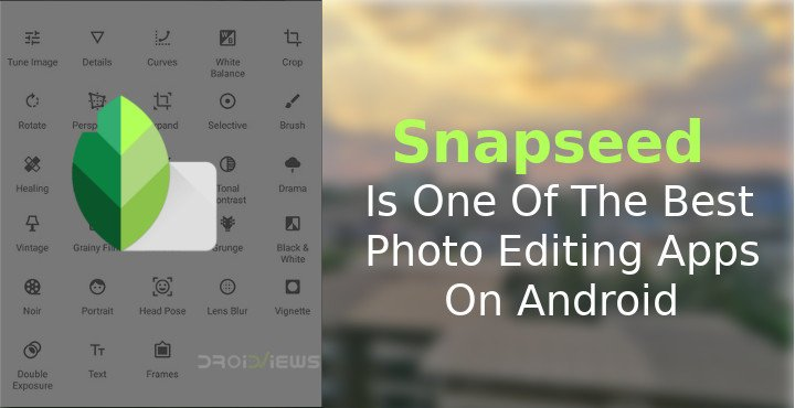 Snapseed Is The Best Photo Editing App On Android