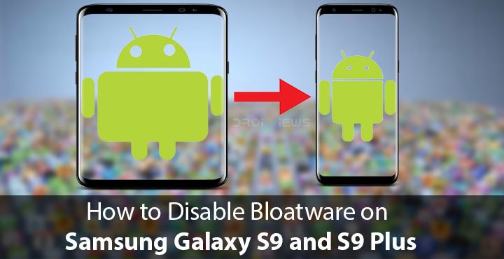 How to Disable Bloatware on Galaxy S9, S9 Plus and Note 8 | DroidViews