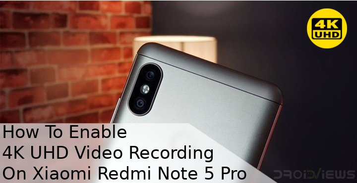 How To Enable 4K UHD Video Recording On Xiaomi Redmi Note 5 Pro