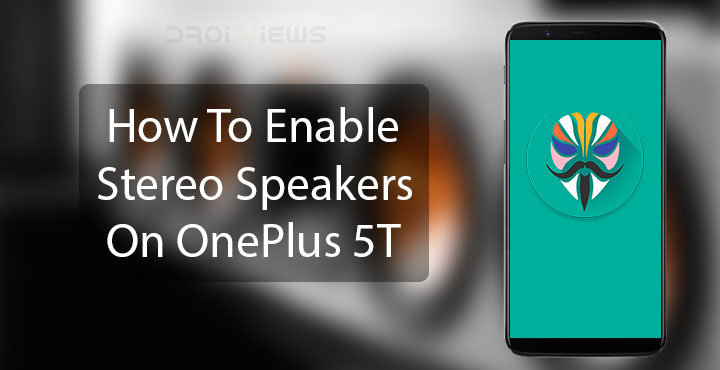 How To Enable Stereo Speakers On OnePlus 5T