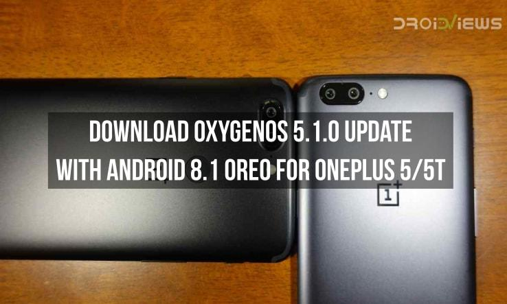 OxygenOS 5.1.0 Update with Android 8.1 Oreo for OnePlus 5/5T