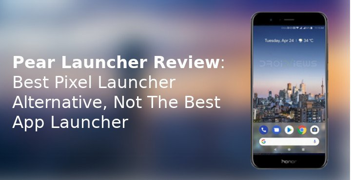 Pear Launcher Review: Best Pixel Launcher Alternative, Still Not The Best Launcher