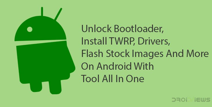 Unlock Bootloader, Flash TWRP and Stock Images on Android with Tool