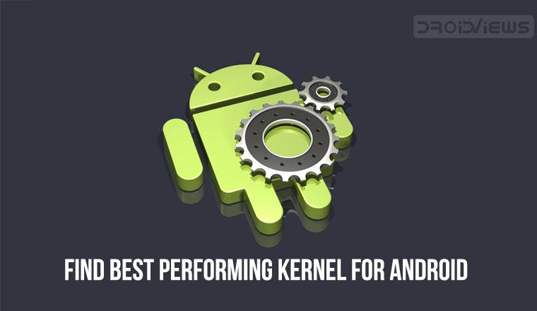 Find Best Performing Kernel for Android