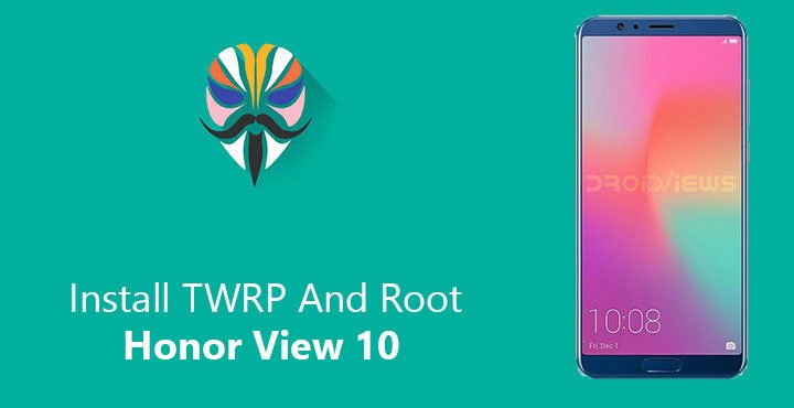 Install TWRP And Root Honor View 10