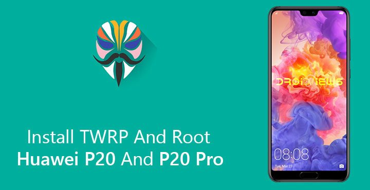 Install TWRP and Root Huawei P20 and P20 Pro | DroidViews
