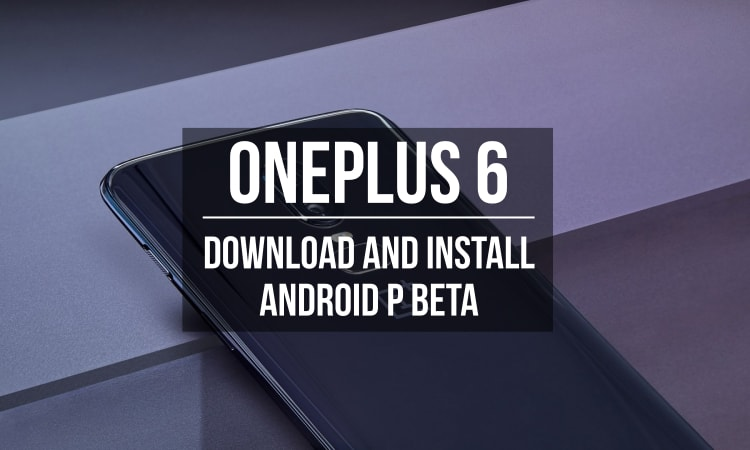Download and Install Android P Beta on OnePlus 6