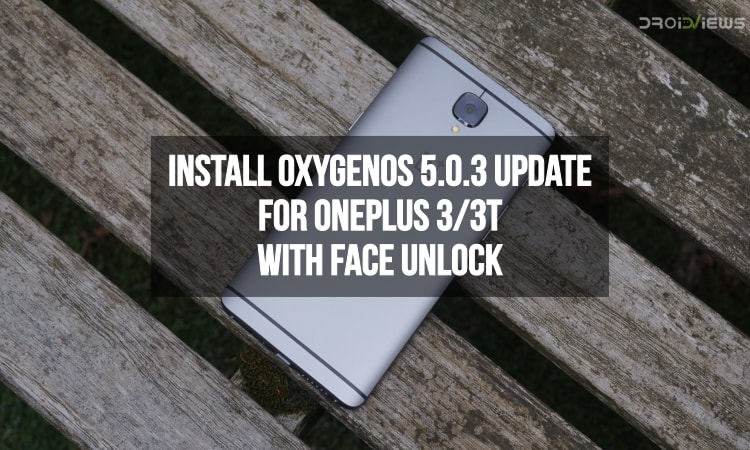Install OxygenOS 5.0.3 update for OnePlus 3/3T with Face Unlock
