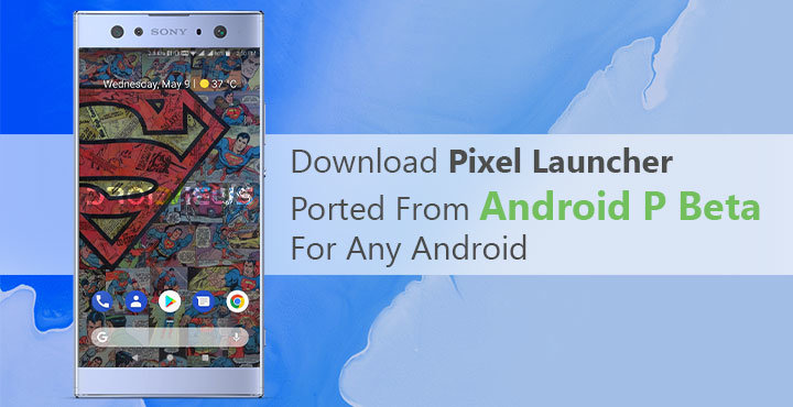 Download Android P Beta Pixel Launcher Port for Any Android