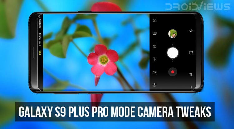 Galaxy S9 Plus Pro Mode Camera Tweaks