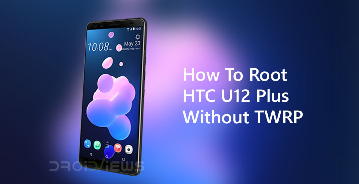How To Root HTC U12+ Without TWRP