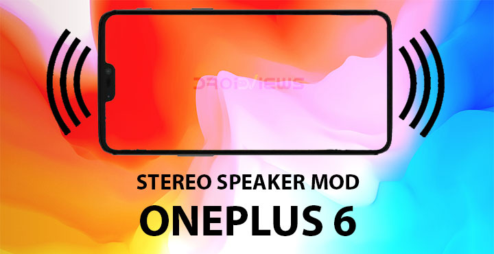Enable Stereo Speakers on OnePlus 6 | DroidViews