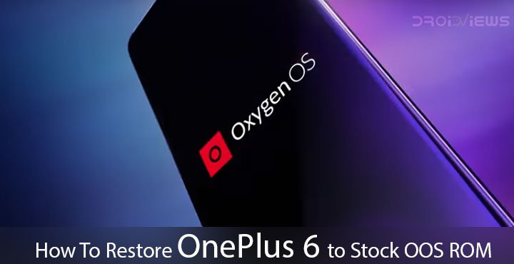 How To Restore OnePlus 6 to Stock OOS ROM