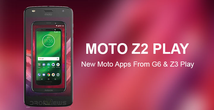 Get New Moto Z3 Play and Moto G6 Apps on Moto Z2 Play