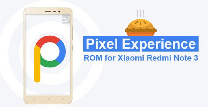 Install Pixel Experience Android Pie ROM for Xiaomi Redmi Note 3