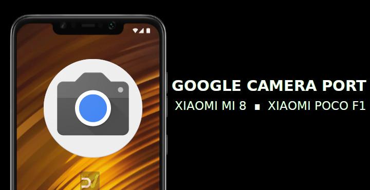 Install Google Camera on Xiaomi Poco F1 & Xiaomi Mi 8 [Without Root