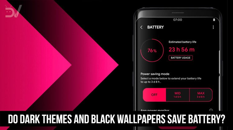 Do Dark Themes And Black Wallpapers Save Battery Droidviews
