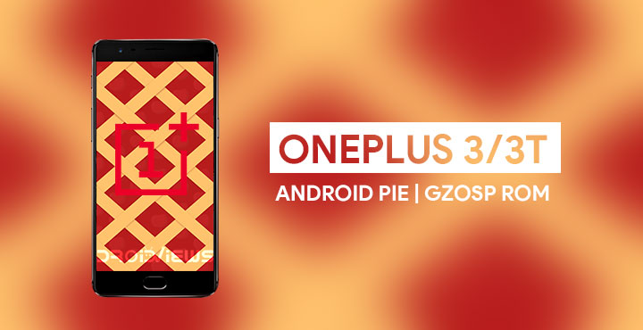 Install Android 9.0 Pie On OnePlus 3/3T via GZOSP Custom ROM