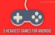 5 Best Heaviest Games for Android