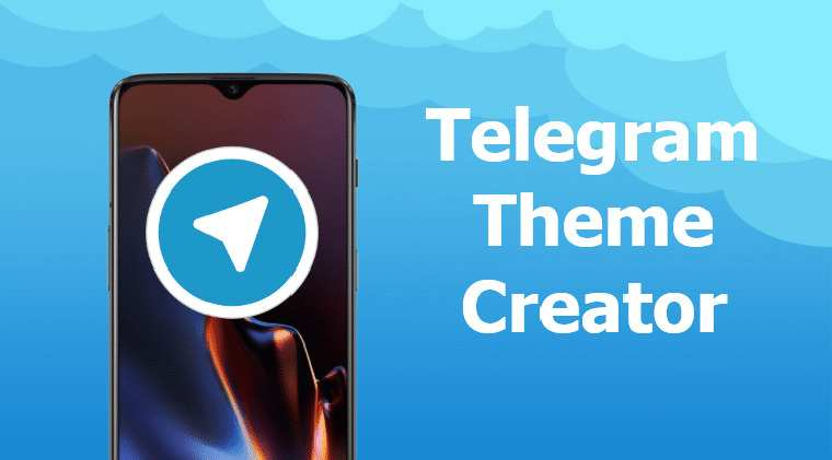 Telegram Theme Creator - Customize Telegram X | DroidViews